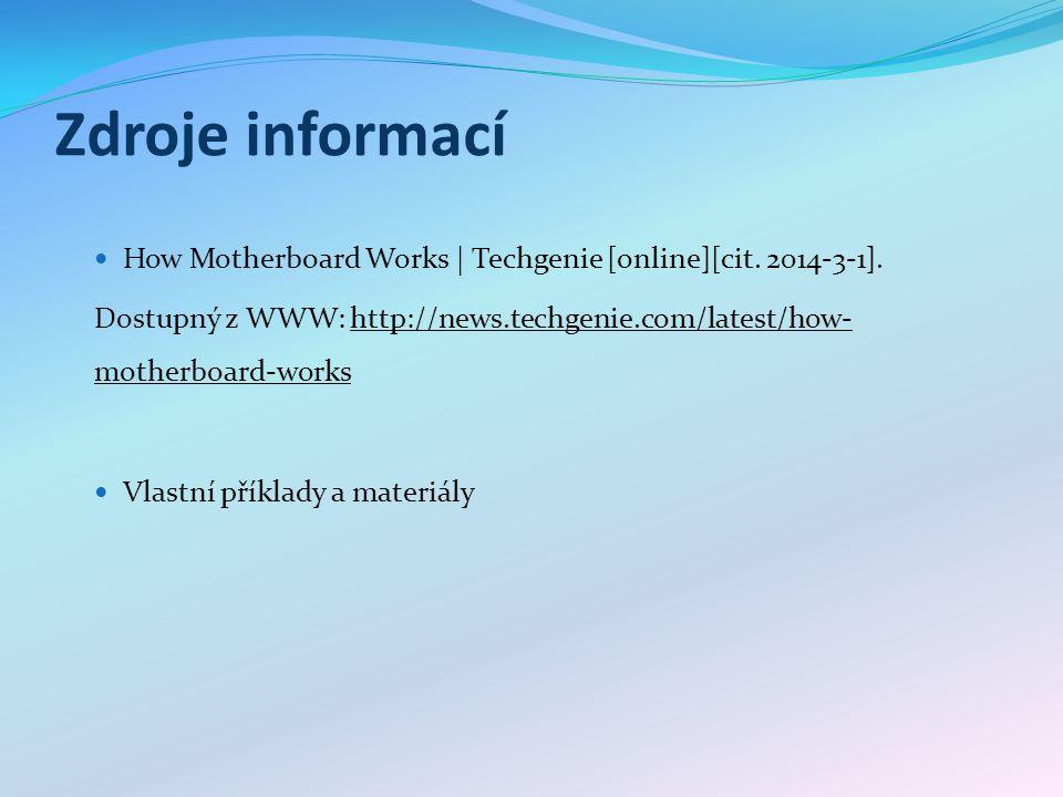 Zdroje informací How Motherboard Works | Techgenie [online][cit. 2014-3-1]. Dostupný z WWW: http://news.techgenie.com/latest/how-motherboard-works.